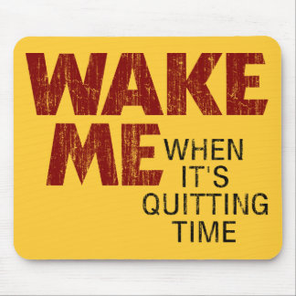 Wake Me When It's Quitting Time Mouse Pad