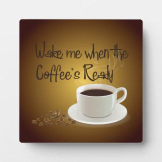 Wake Me When the Coffee s Ready Display Plaque