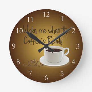 Wake Me When the Coffee's Ready Round Clock