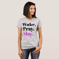Wake, Pray, Slay Sassy Slang Humor T-Shirt