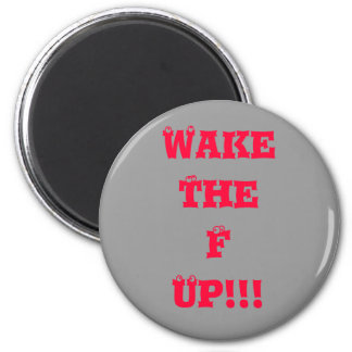 Wake the F Up! 2 Inch Round Magnet