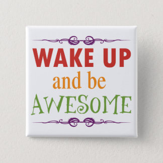 Wake Up and be Awesome Button