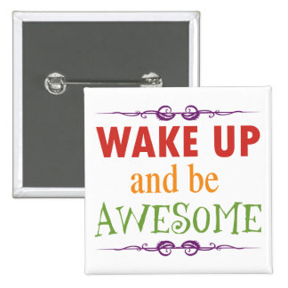 Wake Up and be Awesome Pinback Buttons