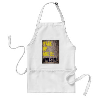 Wake up and be Awesome inspirational words Adult Apron