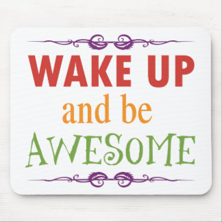 Wake Up and be Awesome Mouse Pad