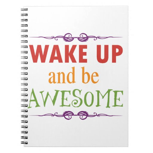 Wake Up and be Awesome Notebook
