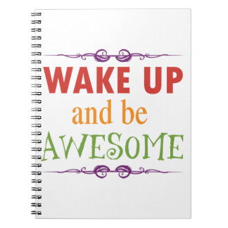 Wake Up and be Awesome Spiral Notebook