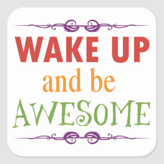 Wake Up and be Awesome Square Sticker