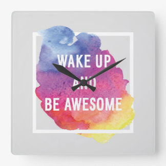 Wake Up And Be Awesome Square Wall Clock