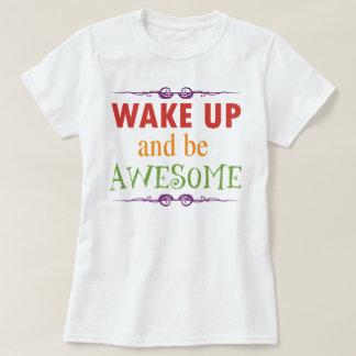 Wake Up and be Awesome Tee Shirt