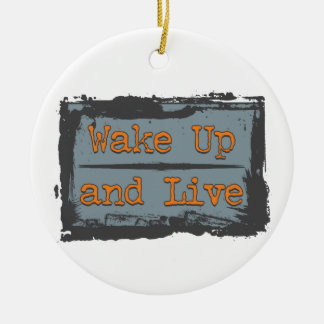 Wake Up and Live Ceramic Ornament