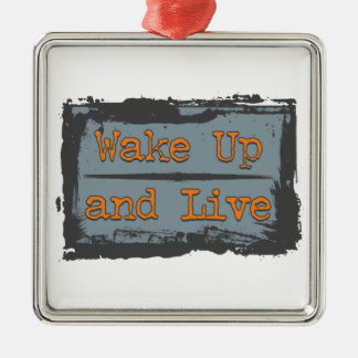 Wake Up and Live Metal Ornament