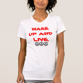 WAKE UP AND LIVE. T SHIRT