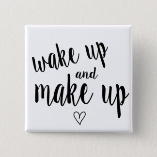 Wake up and make up pinback button