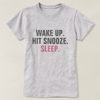 Wake Up and Sleep T-Shirt