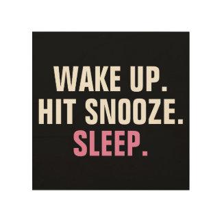 Wake Up and Sleep Wood Print