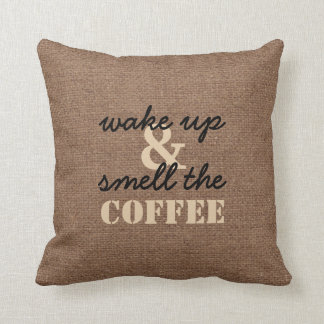 Wake Up and Smell the Coffee Against Faux Burlap Throw Pillow
