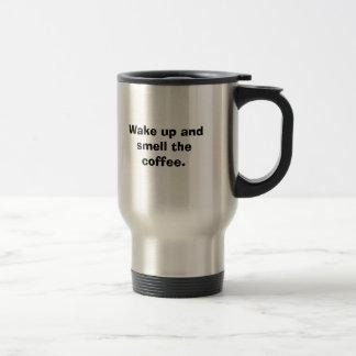 Wake up and smell the coffee. travel mug