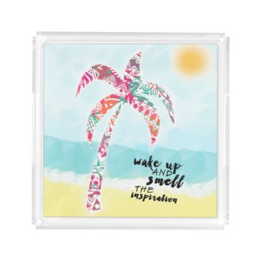 Beach Themed wake up and smell the inspiration, beach and palm acrylic tray