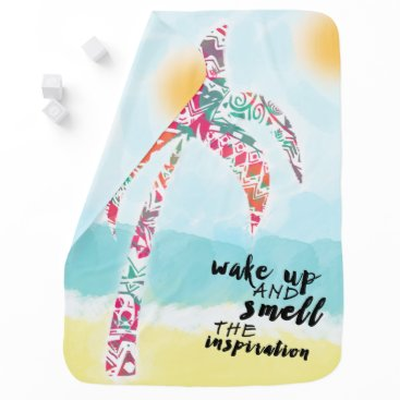 Beach Themed wake up and smell the inspiration, beach and palm baby blanket