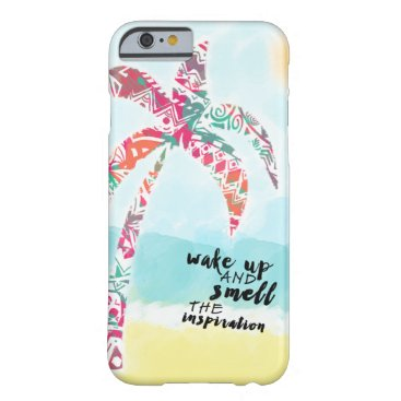Beach Themed wake up and smell the inspiration, beach and palm barely there iPhone 6 case