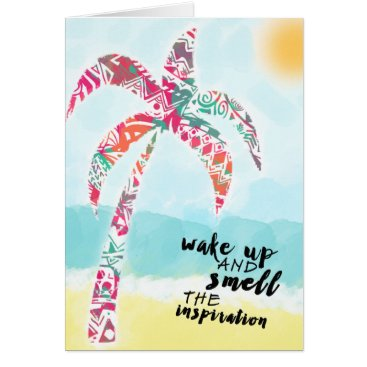 Beach Themed wake up and smell the inspiration, beach and palm card