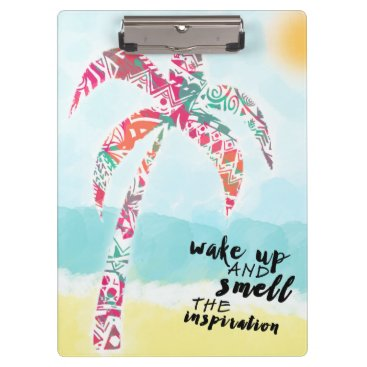 Beach Themed wake up and smell the inspiration, beach and palm clipboard