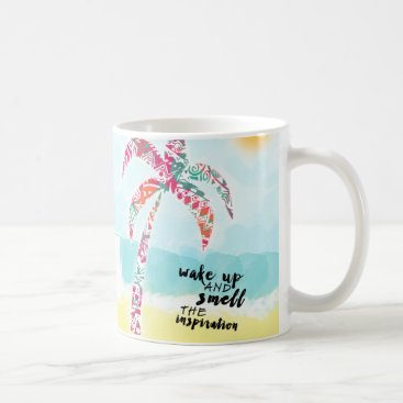 Beach Themed wake up and smell the inspiration, beach and palm coffee mug