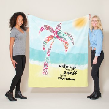 Beach Themed wake up and smell the inspiration, beach and palm fleece blanket
