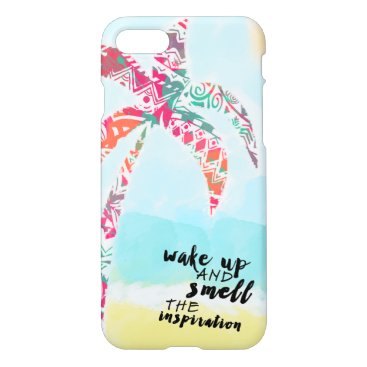 Beach Themed wake up and smell the inspiration, beach and palm iPhone 7 case