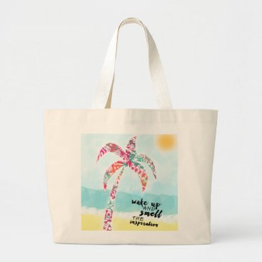 Beach Themed wake up and smell the inspiration, beach and palm large tote bag