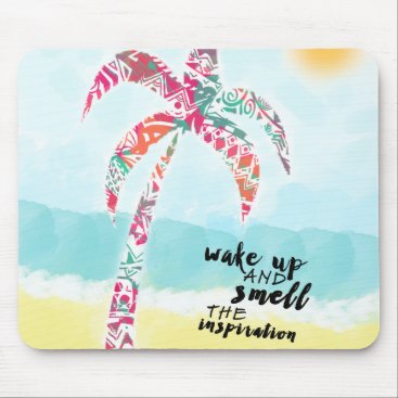 Beach Themed wake up and smell the inspiration, beach and palm mouse pad