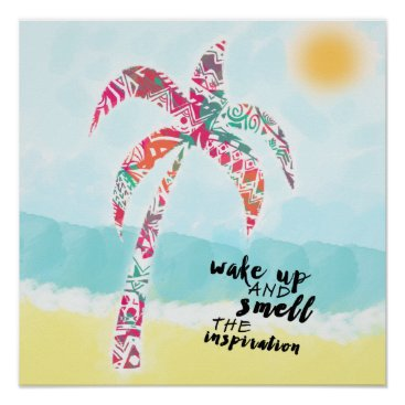 Beach Themed wake up and smell the inspiration, beach and palm poster
