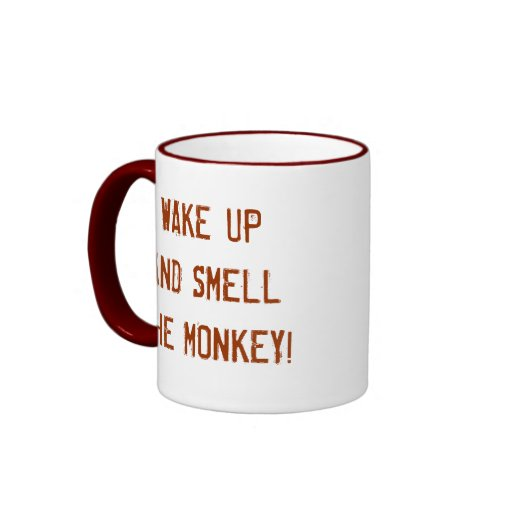 WAKE UP AND SMELL THE MONKEY! COFFEE MUGS