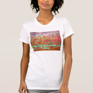 wake up and smell the roses T-Shirt