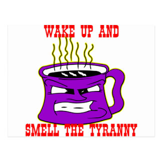 Wake Up And Smell The Tyranny Postcard