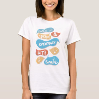 Wake up and spend every day with a smile T-Shirt