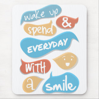 Wake up and spend everyday with a smile mouse pad