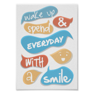 Wake up and spend everyday with a smile posters