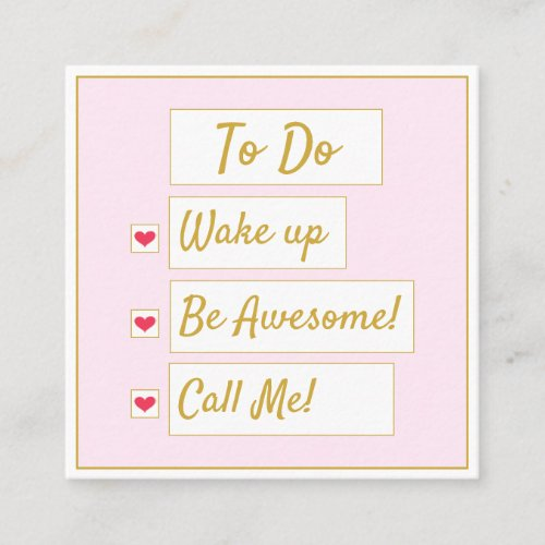 Wake Up, Be Awesome, Call Me Pink & Gold Square Business Card