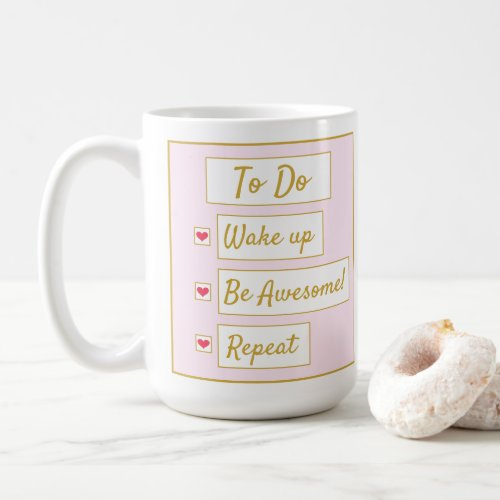 Wake Up, Be Awesome, Repeat Pink & Gold 15oz Coffee Mug