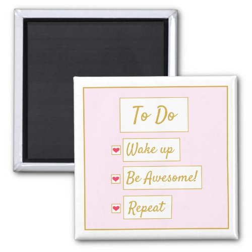Wake Up, Be Awesome, Repeat Pink & Gold Square Magnet