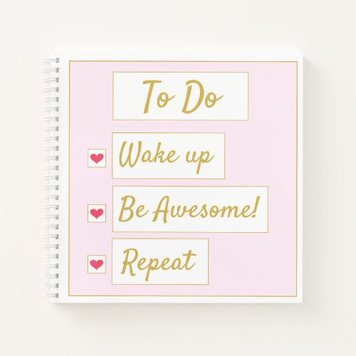 Wake Up, Be Awesome, Repeat Pink & Gold Square Notebook
