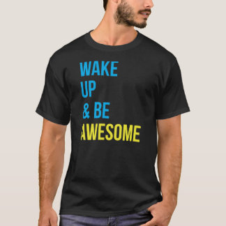 WAKE UP & BE AWESOME T-Shirt
