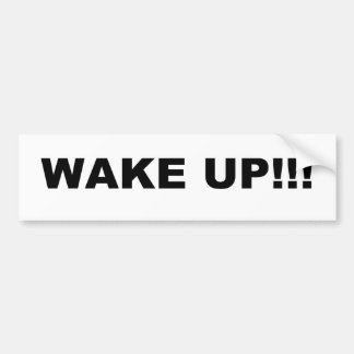 WAKE UP!!! BUMPER STICKER