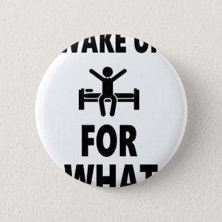Wake Up For What Button
