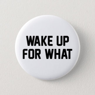 Wake Up For What Pinback Button