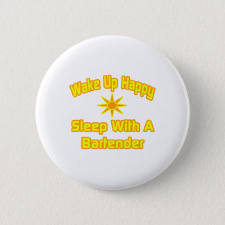 Wake Up Happy ... Sleep With a Bartender Pinback Button