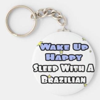 Wake Up Happy...Sleep With a Brazilian Key Chains