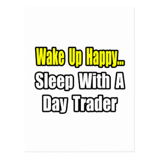 Wake Up Happy...Sleep With a Day Trader Postcard